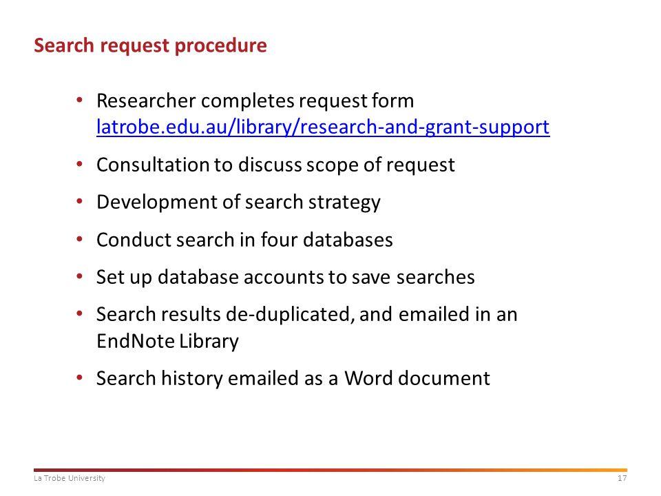 17La Trobe University Search request procedure Researcher completes request form latrobe.edu.au/library/research-and-grant-support latrobe.edu.au/libr