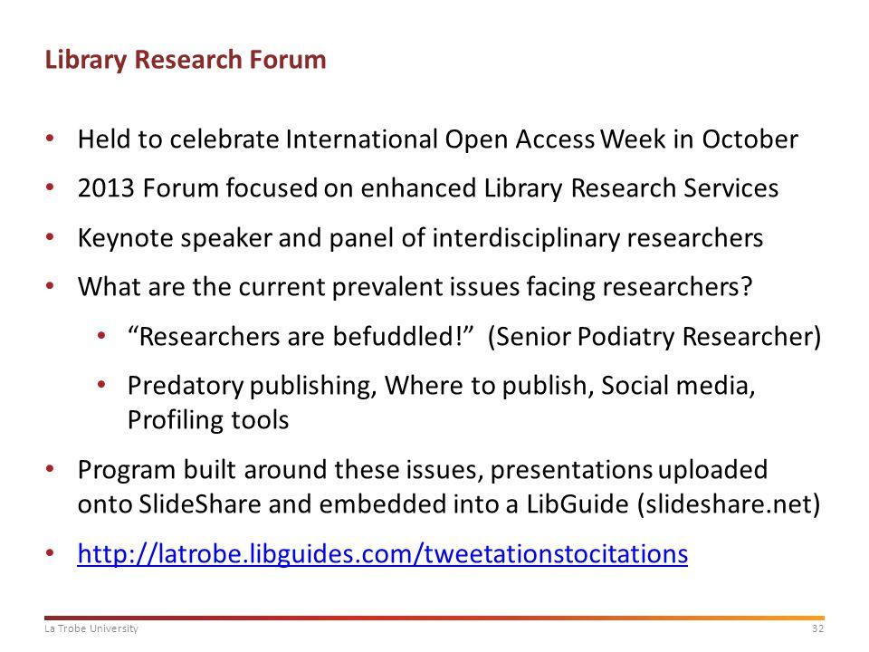 32La Trobe University Library Research Forum Held to celebrate International Open Access Week in October 2013 Forum focused on enhanced Library Resear