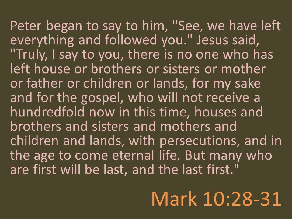 Mark 10:28-31 Peter began to say to him,