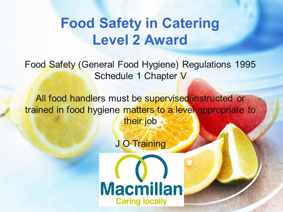 Food Safety in Catering Level 2 Award Food Safety (General Food Hygiene) Regulations 1995 Schedule 1 Chapter V All food handlers must be supervised/in