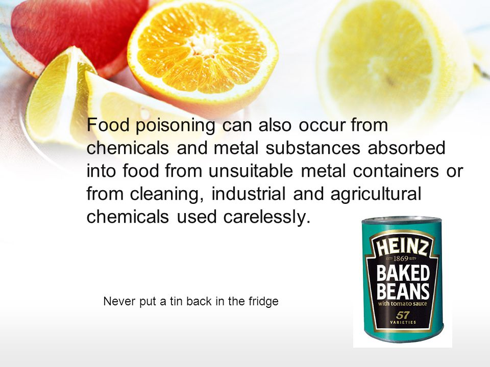 Food poisoning can also occur from chemicals and metal substances absorbed into food from unsuitable metal containers or from cleaning, industrial and