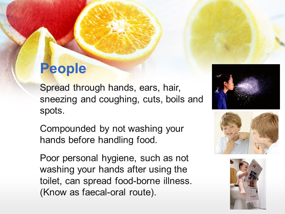 People Spread through hands, ears, hair, sneezing and coughing, cuts, boils and spots. Compounded by not washing your hands before handling food. Poor