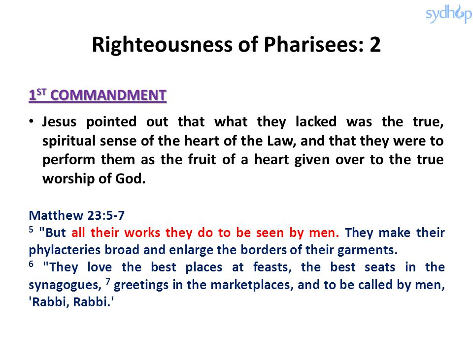 Righteousness of Pharisees: 2 1 ST COMMANDMENT Jesus pointed out that what they lacked was the true, spiritual sense of the heart of the Law, and that