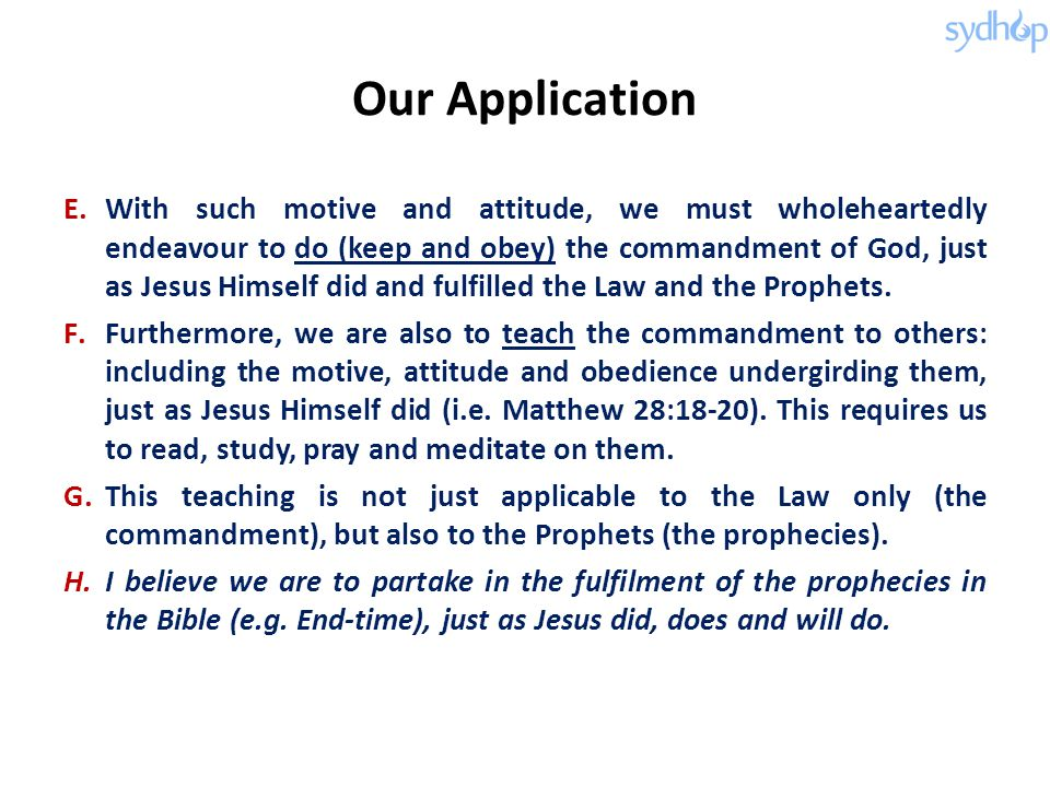 Our Application E.With such motive and attitude, we must wholeheartedly endeavour to do (keep and obey) the commandment of God, just as Jesus Himself