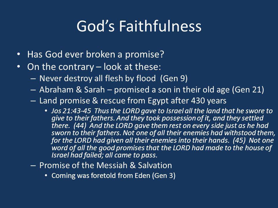God's Faithfulness Has God ever broken a promise.