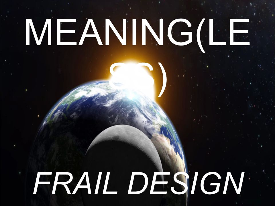 MEANING(LE SS) FRAIL DESIGN