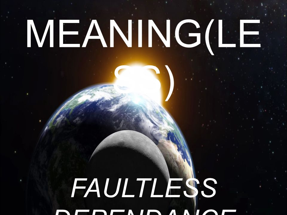 MEANING(LE SS) FAULTLESS DEPENDANCE