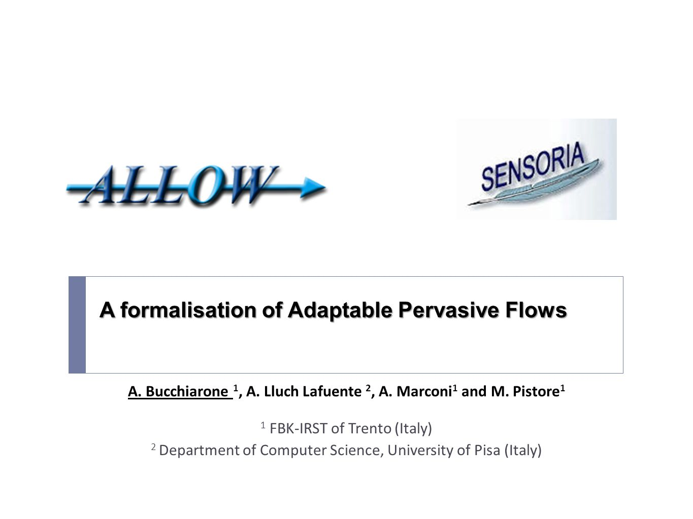 Outline  Background  Warehouse Management Case Study  Adaptable Pervasive Flows (APFs)  Modeling Entities  Modeling Flows  Modeling Adaptation  APFoL : A formal language for APFs  The Box Unloading example  Conclusions and Future Work