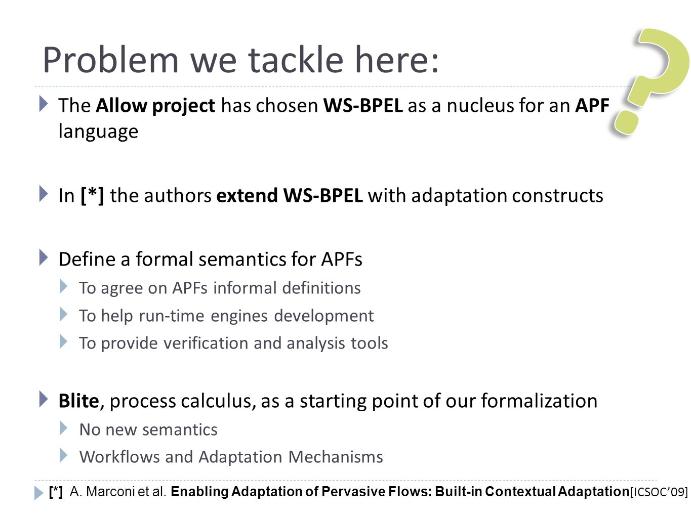 Problem we tackle here:  The Allow project has chosen WS-BPEL as a nucleus for an APF language  In [*] the authors extend WS-BPEL with adaptation co
