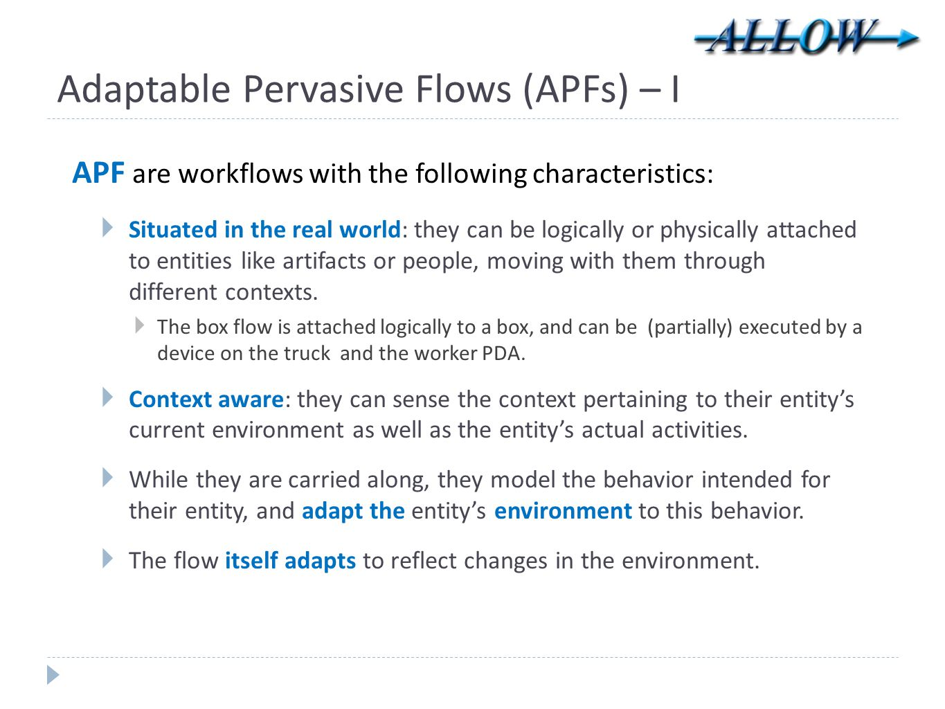 Adaptable Pervasive Flows (APFs) – I APF are workflows with the following characteristics:  Situated in the real world: they can be logically or phys