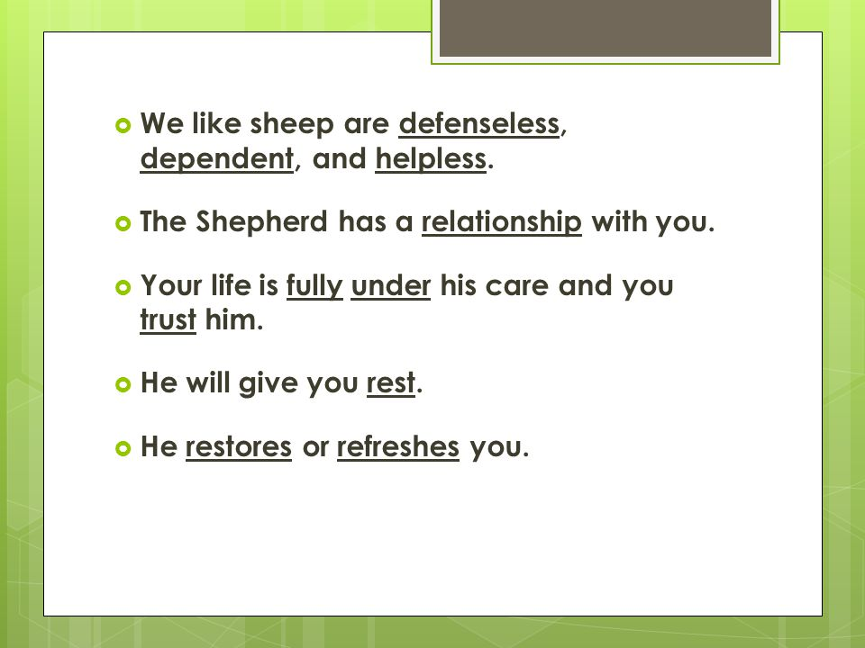  We like sheep are defenseless, dependent, and helpless.