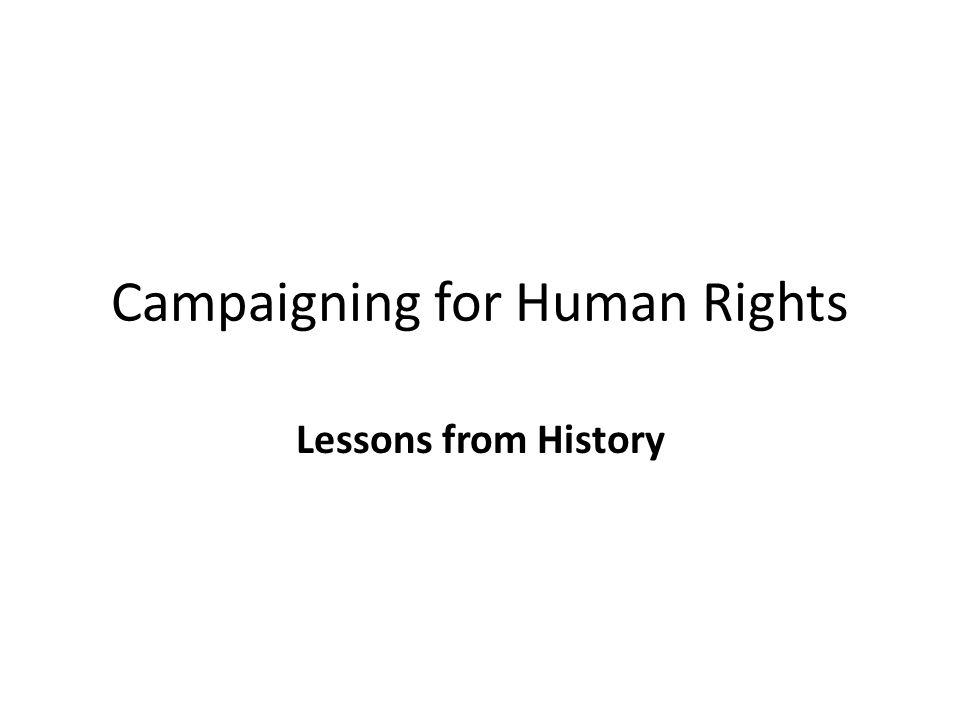 Campaigning for Human Rights Lessons from History