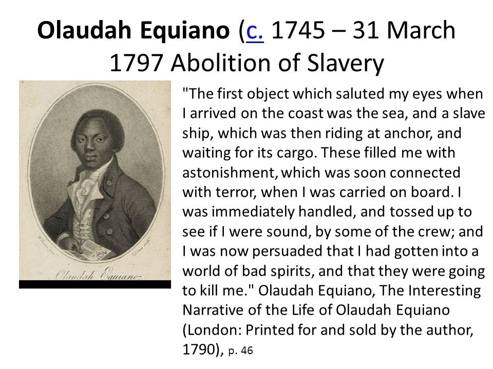 Olaudah Equiano (c. 1745 – 31 March 1797 Abolition of Slaveryc.