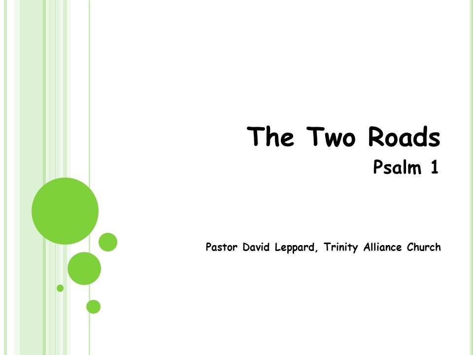 The Two Roads Psalm 1 Pastor David Leppard, Trinity Alliance Church