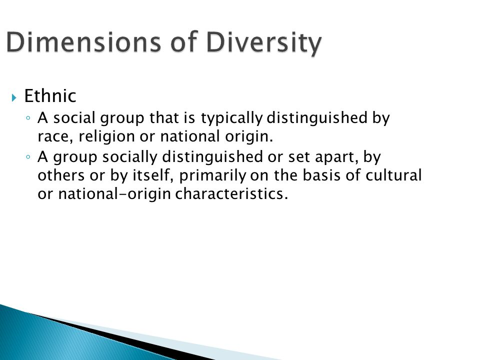 Dimensions of Diversity  Ethnic ◦ A social group that is typically distinguished by race, religion or national origin.