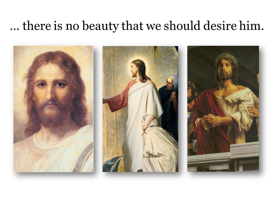 … there is no beauty that we should desire him.