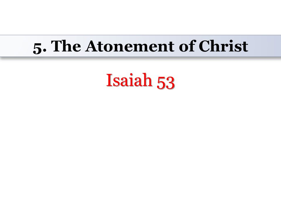 Isaiah 53 5. The Atonement of Christ
