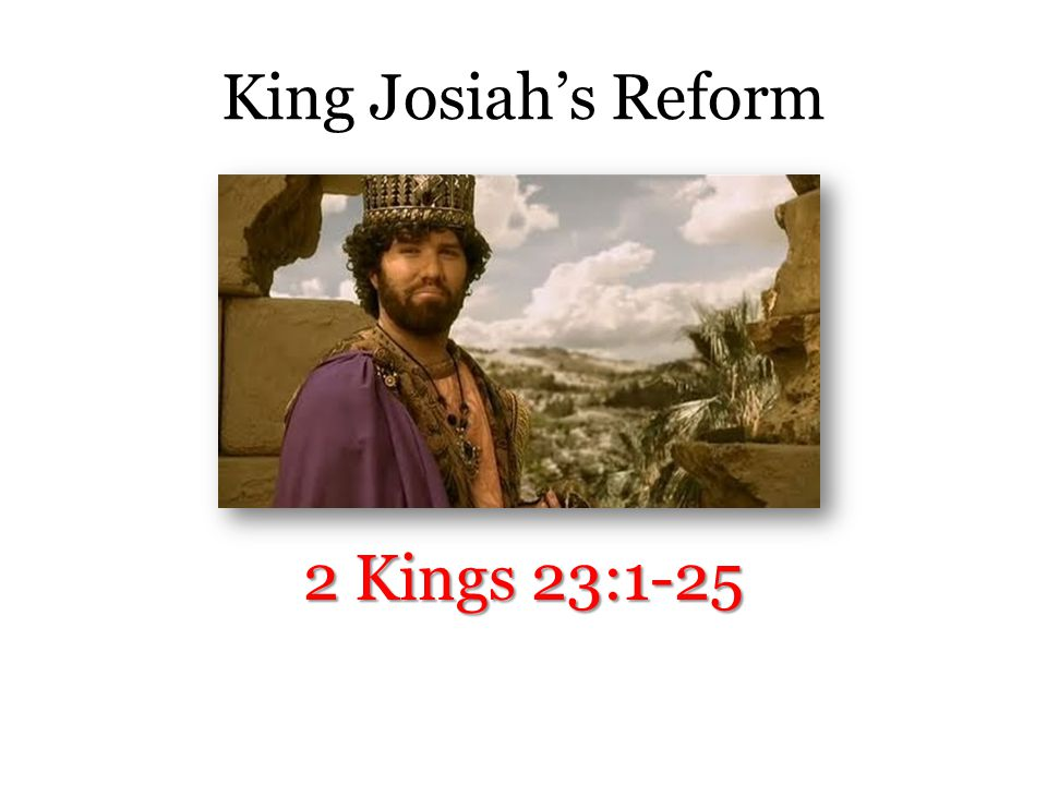 King Josiah's Reform 2 Kings 23:1-25