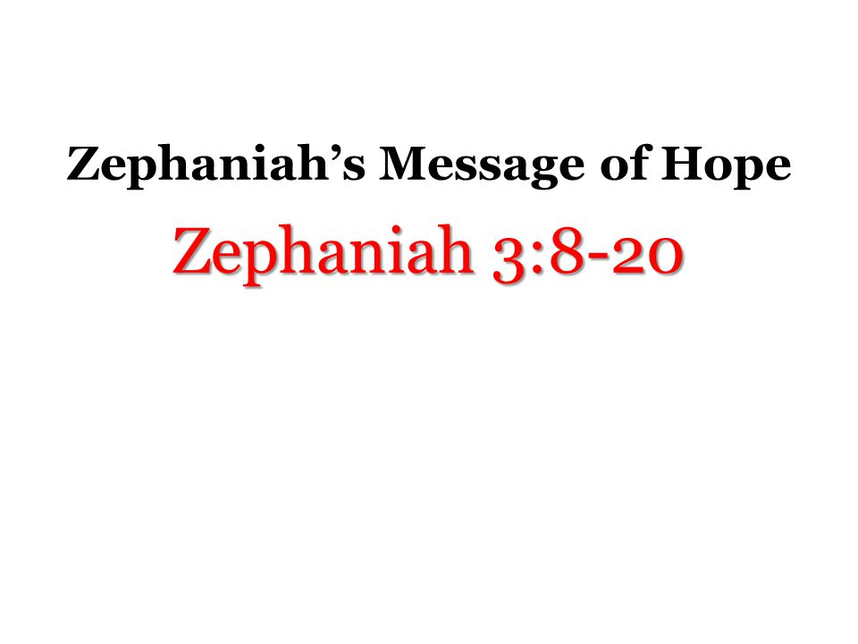 Zephaniah's Message of Hope Zephaniah 3:8-20