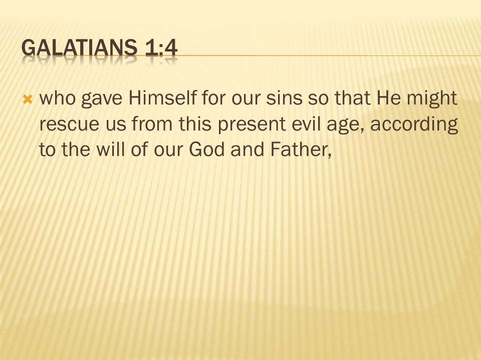  who gave Himself for our sins so that He might rescue us from this present evil age, according to the will of our God and Father,