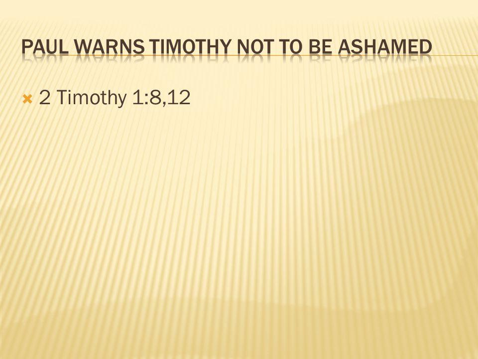  2 Timothy 1:8,12