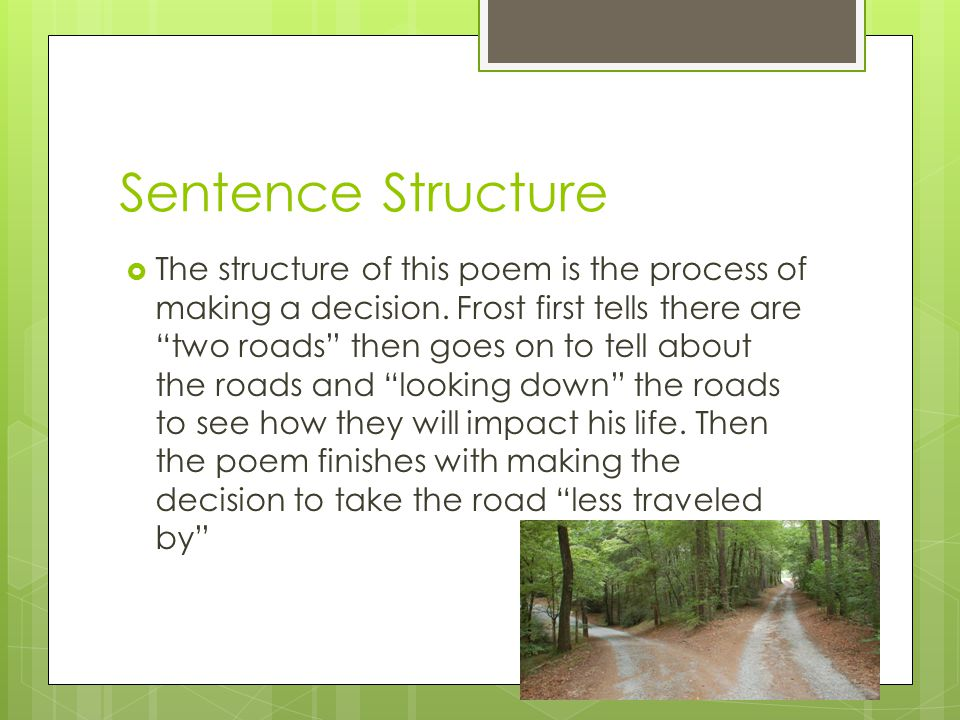 Sentence Structure  The structure of this poem is the process of making a decision.