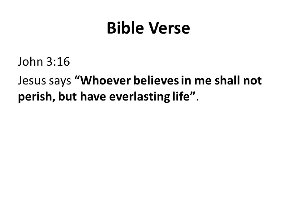 Bible Verse John 3:16 Jesus says Whoever believes in me shall not perish, but have everlasting life .
