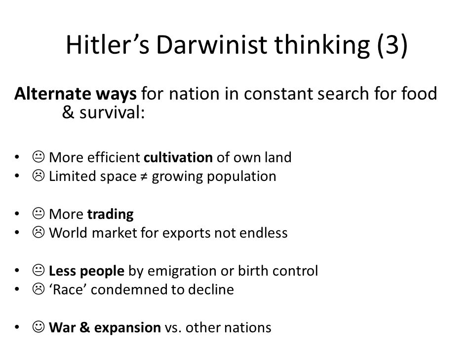 Hitler's Darwinist thinking (3) Alternate ways for nation in constant search for food & survival:  More efficient cultivation of own land  Limited s