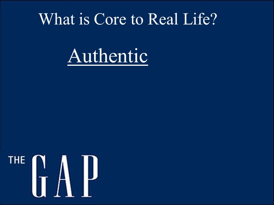 What is Core to Real Life Authentic