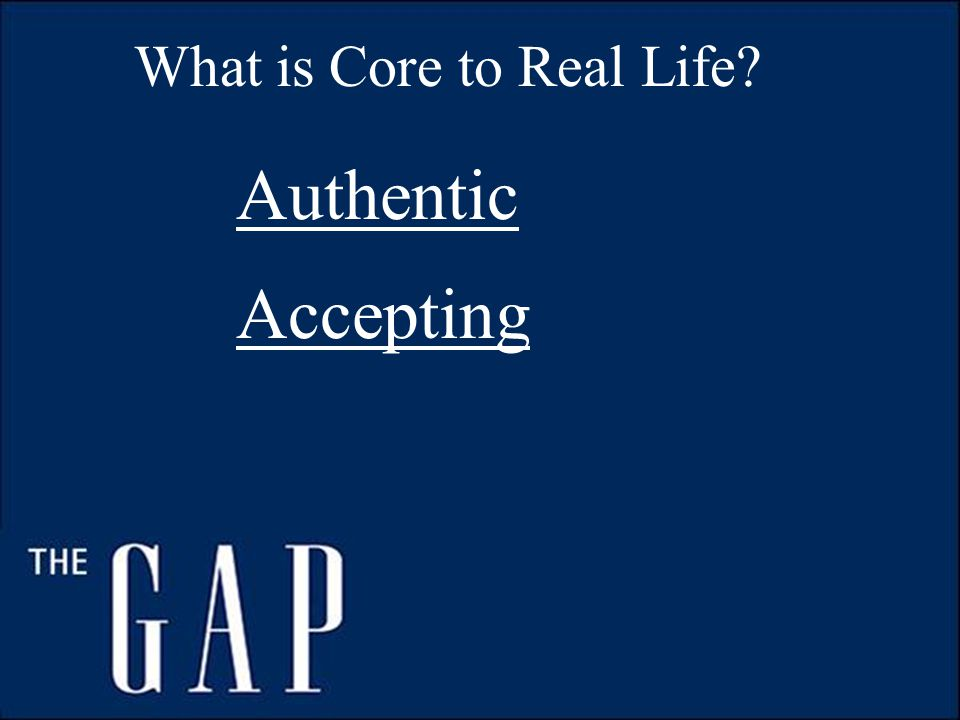 What is Core to Real Life Authentic Accepting