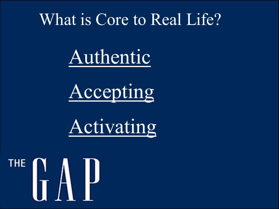 What is Core to Real Life Authentic Accepting Activating