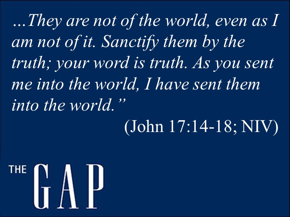 …They are not of the world, even as I am not of it.