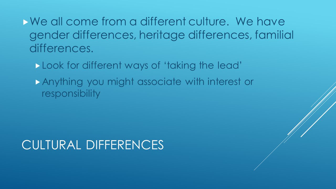CULTURAL DIFFERENCES  We all come from a different culture.
