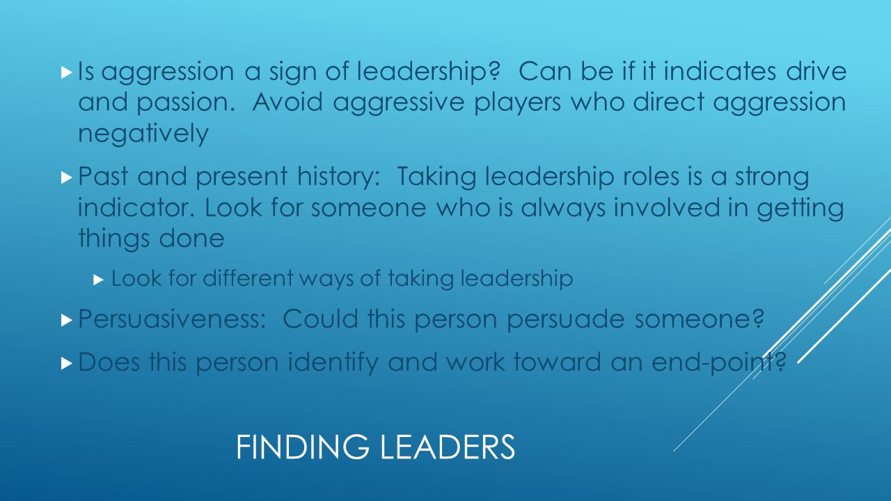 FINDING LEADERS  Is aggression a sign of leadership.