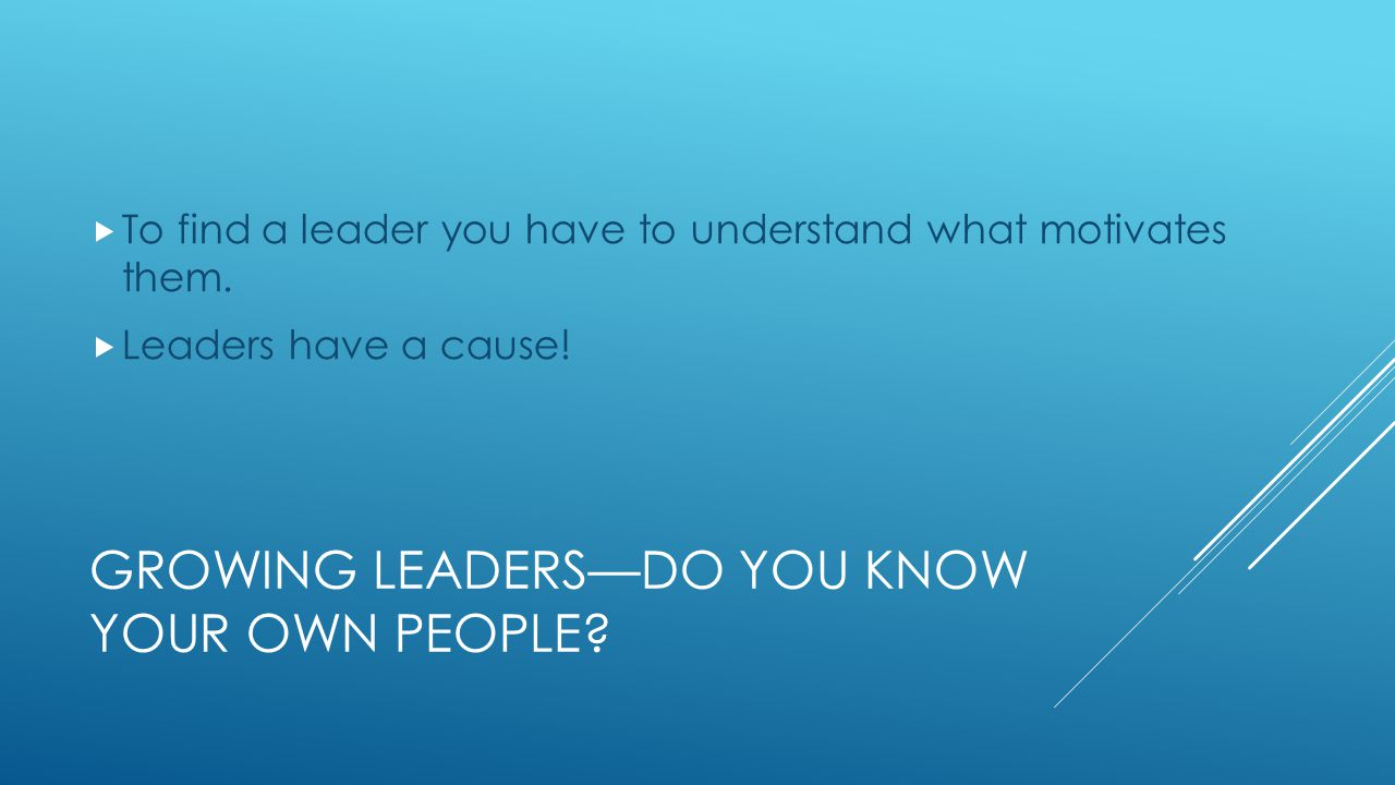 GROWING LEADERS—DO YOU KNOW YOUR OWN PEOPLE.