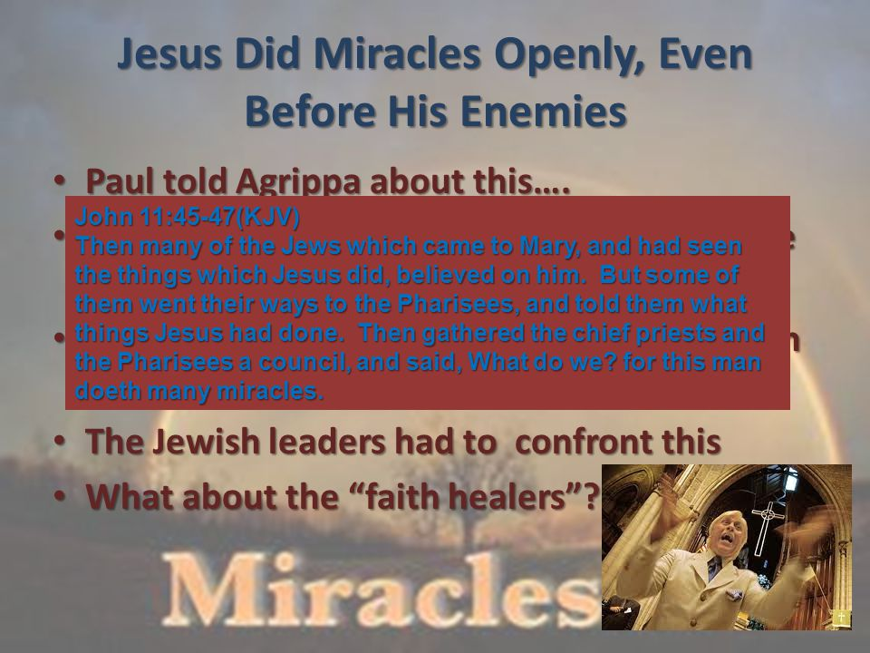 Jesus Did Miracles Openly, Even Before His Enemies Paul told Agrippa about this….