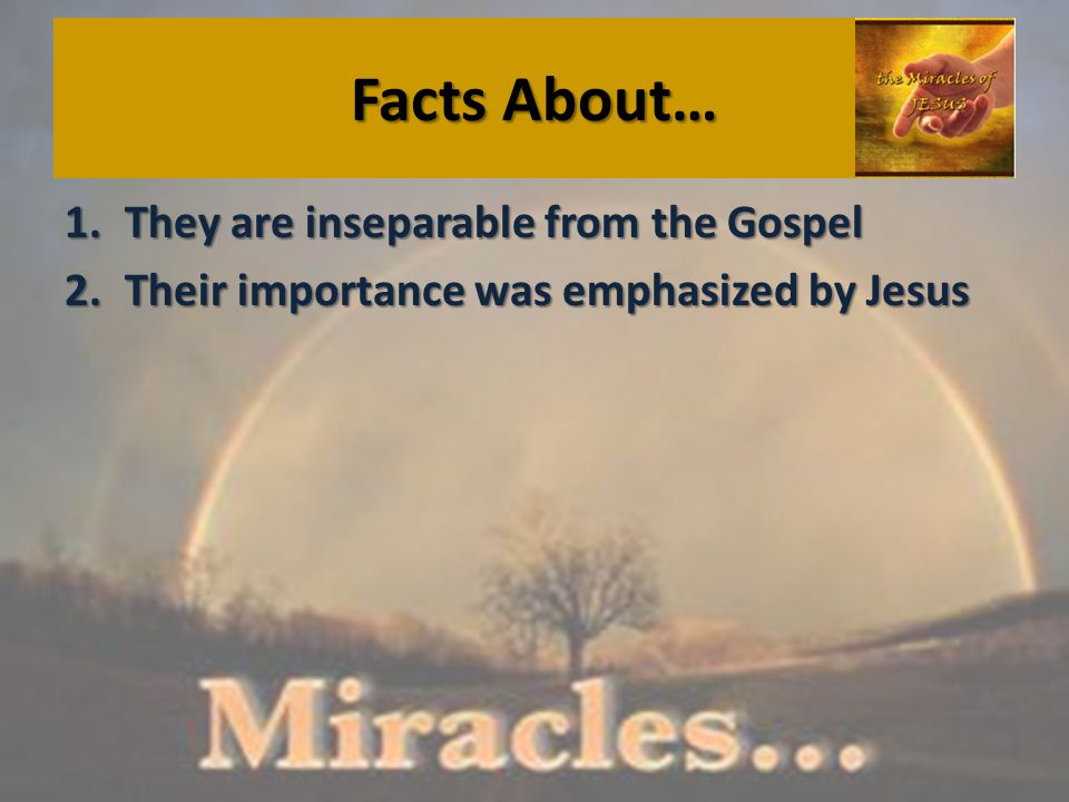 Facts About… 1.They are inseparable from the Gospel 2.Their importance was emphasized by Jesus