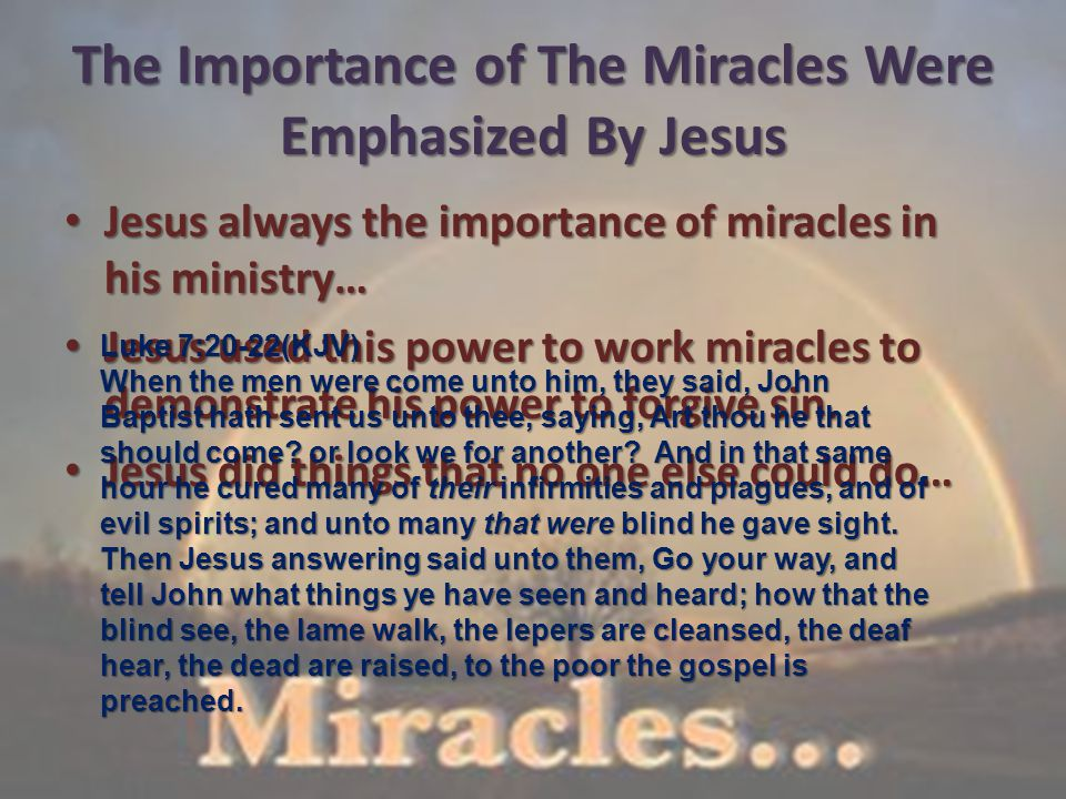 Jesus Did Things No One Else Could Do The miracles Jesus did are different than the things many call miracles today The miracles Jesus did are different than the things many call miracles today – Natural phenonenon – Doctors – Faith Healers and magicians The miracles of Jesus differed greatly… The miracles of Jesus differed greatly…
