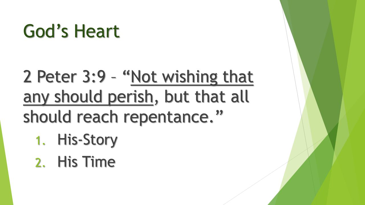 "God's Heart 2 Peter 3:9 – ""Not wishing that any should perish, but that all should reach repentance."" 1. His-Story 2. His Time"