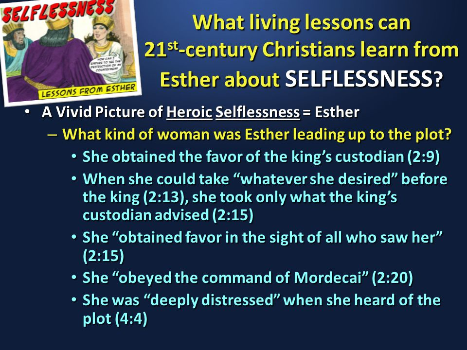 What living lessons can 21 st -century Christians learn from Esther about SELFLESSNESS .