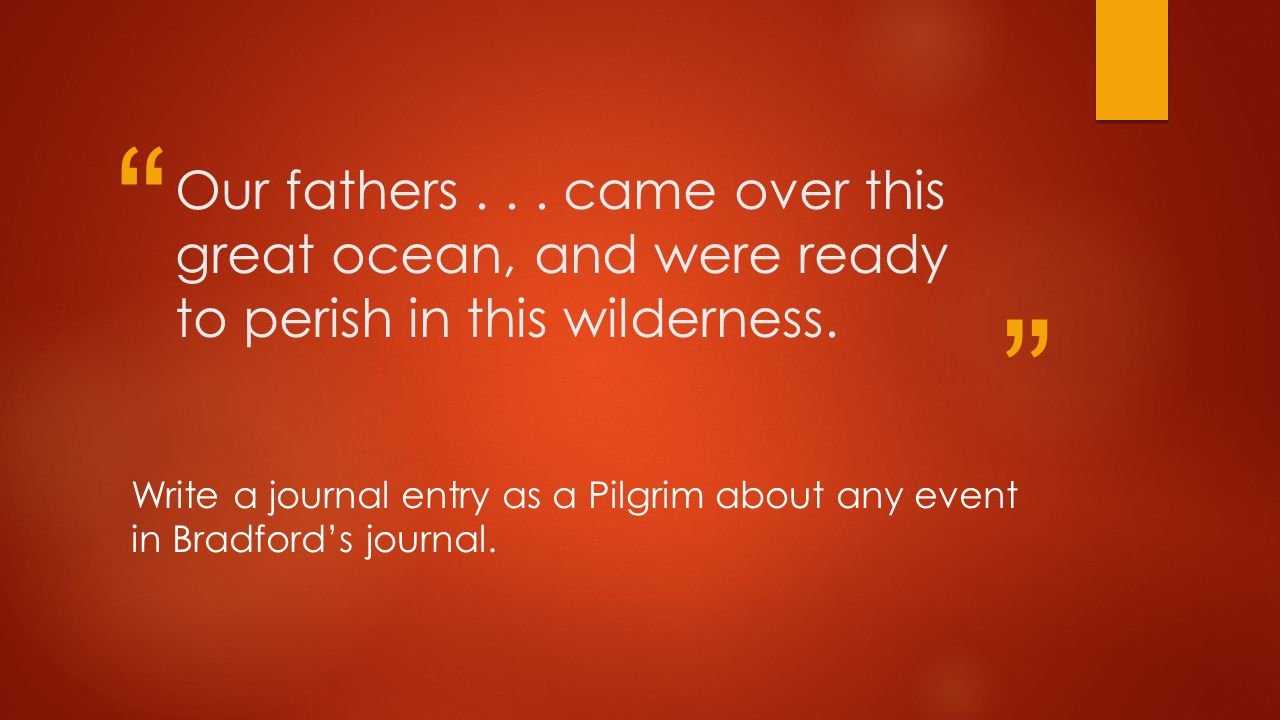 Our fathers...came over this great ocean, and were ready to perish in this wilderness.