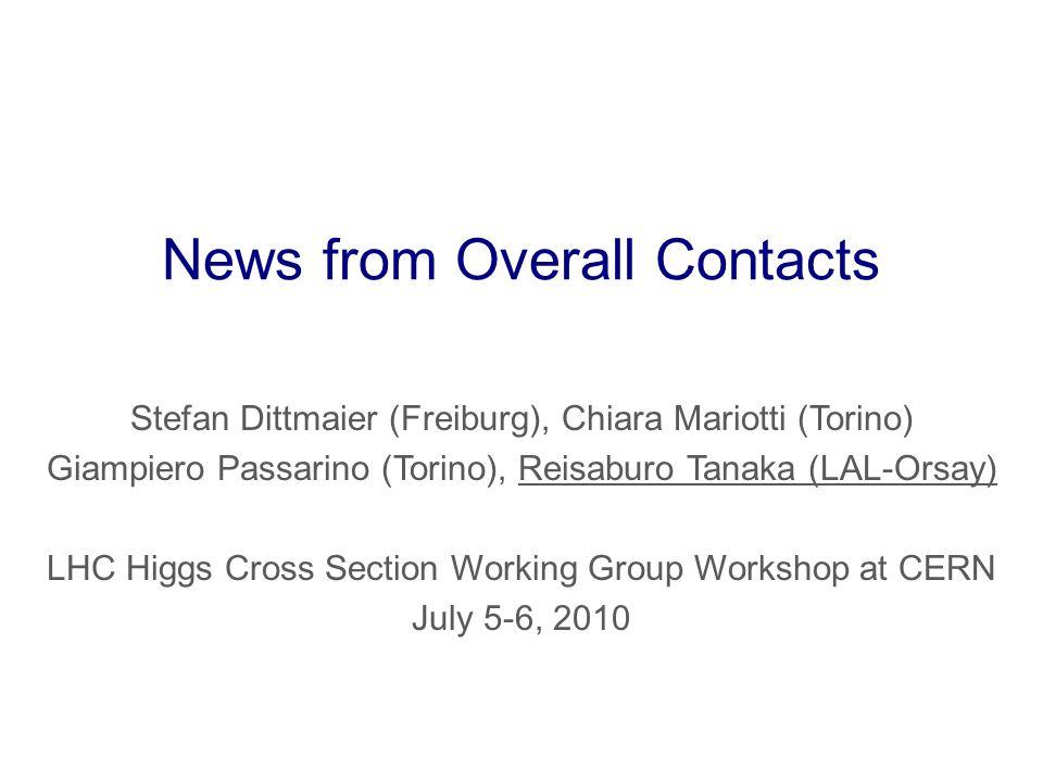 News from Overall Contacts Stefan Dittmaier (Freiburg), Chiara Mariotti (Torino) Giampiero Passarino (Torino), Reisaburo Tanaka (LAL-Orsay) LHC Higgs
