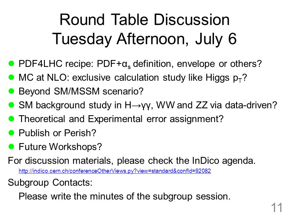 Round Table Discussion Tuesday Afternoon, July 6 PDF4LHC recipe: PDF+α s definition, envelope or others? MC at NLO: exclusive calculation study like H