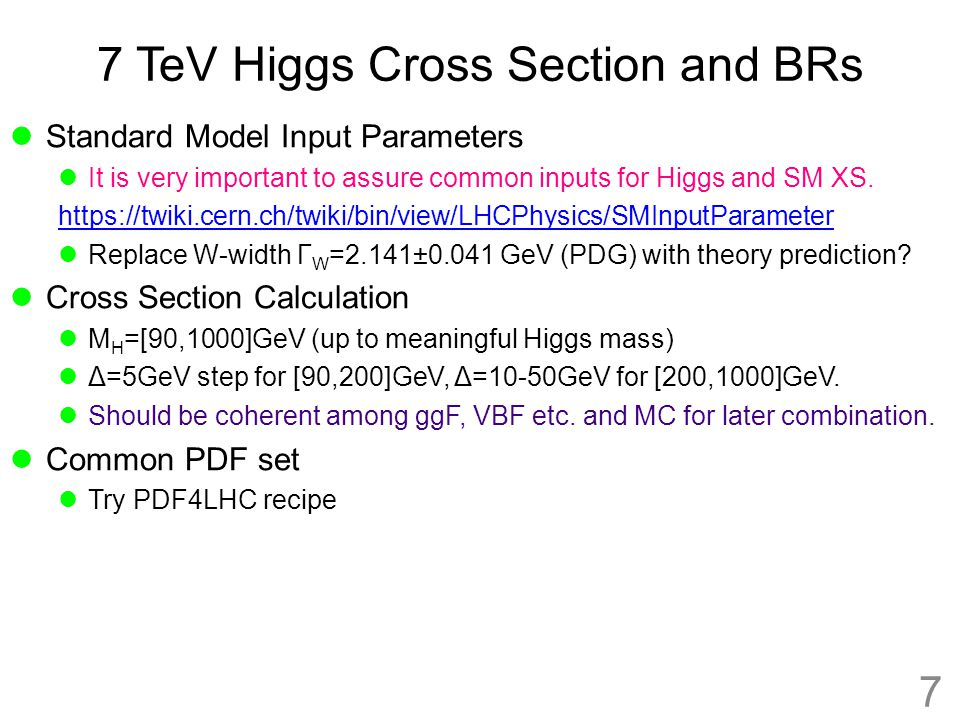 7 TeV Higgs Cross Section and BRs Standard Model Input Parameters It is very important to assure common inputs for Higgs and SM XS. https://twiki.cern