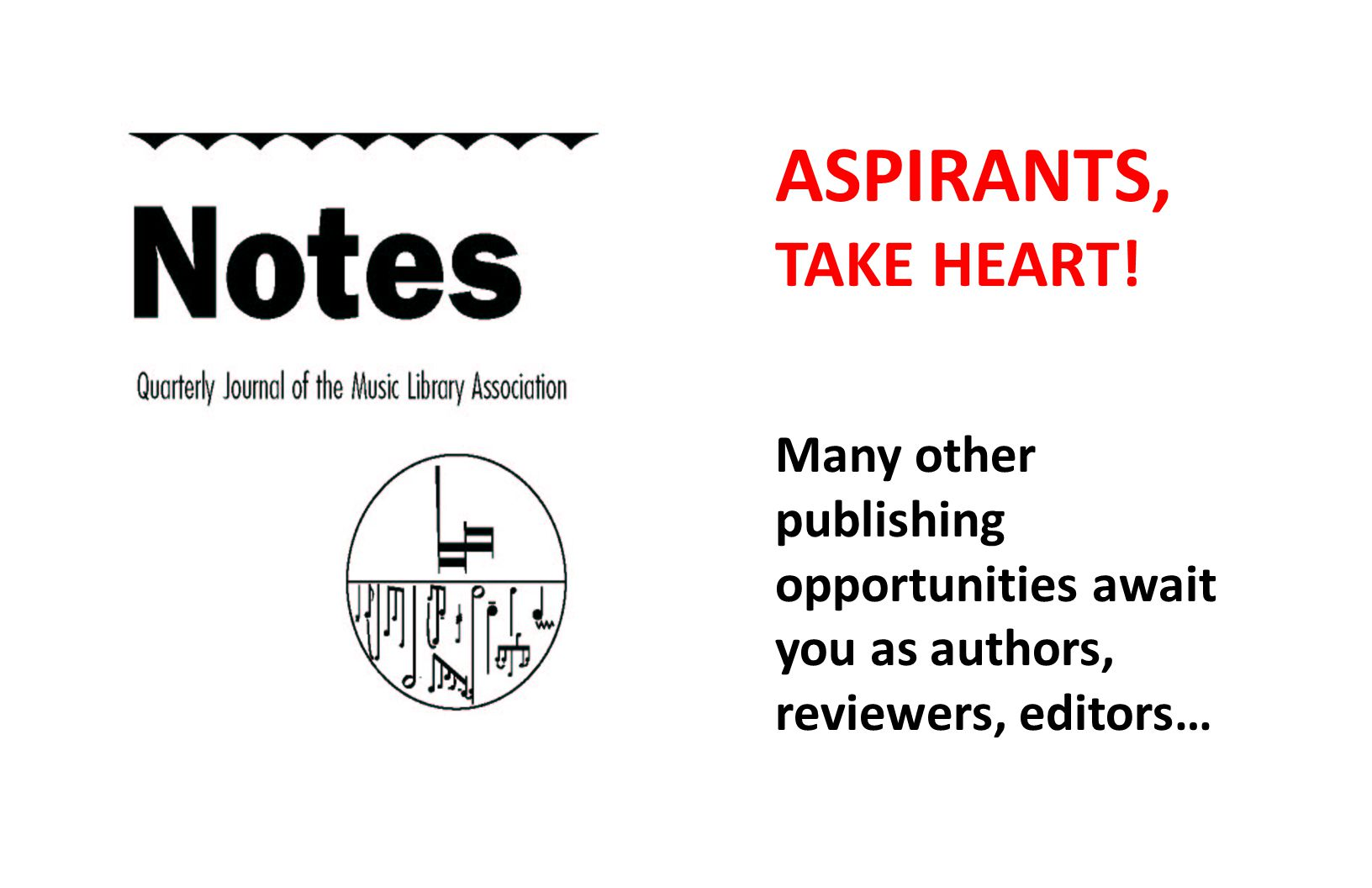 ASPIRANTS, TAKE HEART! Many other publishing opportunities await you as authors, reviewers, editors…