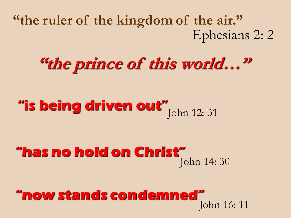 """""""the ruler of the kingdom of the air."""" John 12: 31 """"is being driven out"""" Ephesians 2: 2 """"the prince of this world…"""" """"has no hold on Christ"""" """"now stand"""