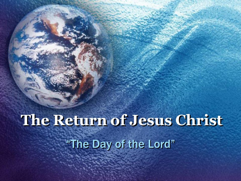 The Return of Jesus Christ The Day of the Lord