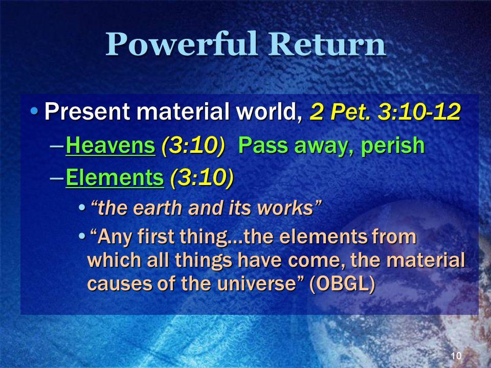 10 Powerful Return Present material world, 2 Pet. 3:10-12Present material world, 2 Pet.