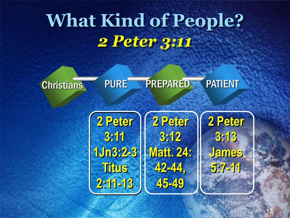 13 2 Peter 3:12 Matt. 24: 42-44, 45-49 2 Peter 3:12 Matt.
