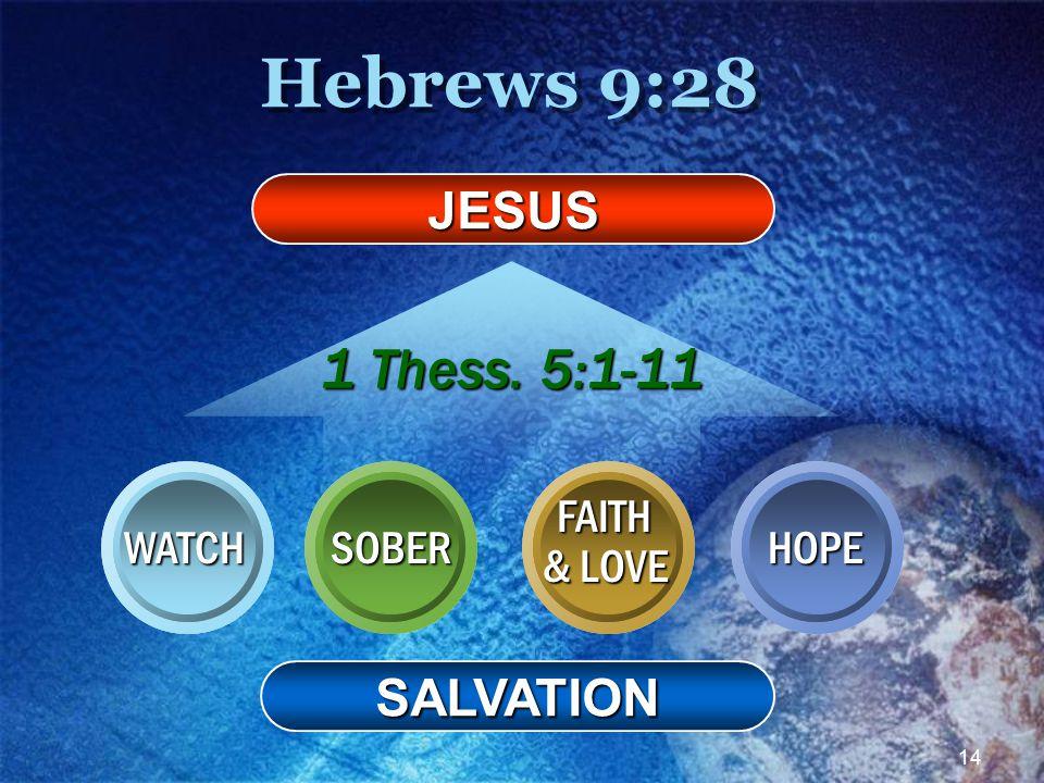 14 Hebrews 9:28 1 Thess. 5:1-11 JESUS WATCH FAITH & LOVE SOBERHOPE SALVATION